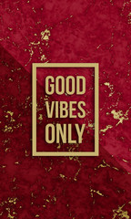 Good vibes only motivational quote on modern marble texture.