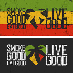 Set of two rastafarian quotes. Smoke good, Eat good, Live good. Rasta colors grunge background. Rastafari thematic quote poster. Two rastafarian cannabis culture banners, grunge style.
