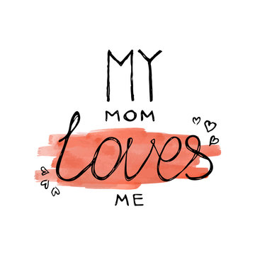 My mom loves me vector calligraphy lettering illustration quote on watercolor background