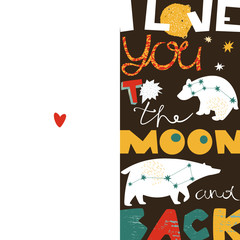 Greeting card, bright colors. I love you to the moon and back. Vector illustration, lettering design, bear constellation and moon, background with textures element.
