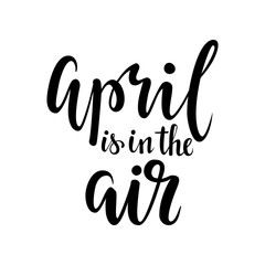 april is in the air. Hand drawn calligraphy and brush pen lettering.