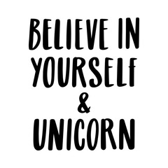 Believe in yourself and unicorn. The quote hand-drawing of black ink. Vector Image. It can be used for website design, article, phone case, poster, t-shirt, mug etc.