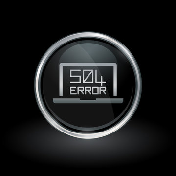 Laptop webpage error symbol with HTTP Error 504 - Gateway Timeout icon inside round chrome silver and black button emblem on black background. Vector illustration.
