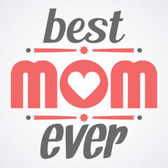 Happy Mothers Day typographical vector illustration. The best mom ever gift card. Typography composition.