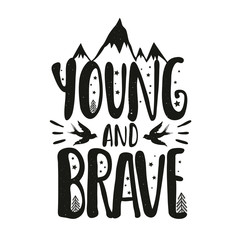 Vector illustration with lettering inspirational quote. Young and Brave