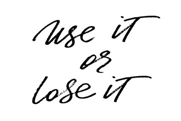 Use it or lose it. Handwritten black text on white background, vector. The words are on the different layers