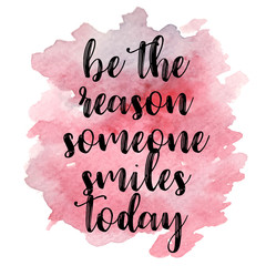 Quote Be the reason someone smiles today. Vector illustration