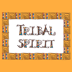 Aztec, indian or african tribal poster or t-shirt print, textile design. Ethnic lettering – tribal spirit.