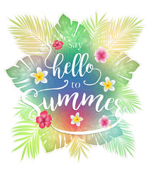 Colorful Tropical Leaves Say Hello To Summer Lettering with Flowers On Isolated Background Vector Illustration