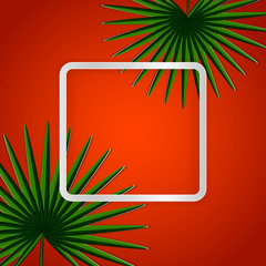 Hot Vacation Card. Green Tropical Paper Leaves on a Square Light Frame for Your Text. Bright Orange Background.