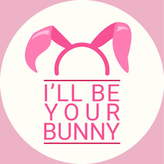 I'll be your bunny text with bunny ears