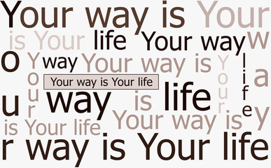 Your way is Your life / Your way is Your life. Abstract background of motivational quote for life on white background.