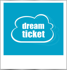 dream ticket words business concept, photo frame isolated on white