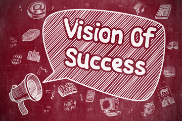 Vision Of Success on Speech Bubble. Doodle Illustration of Shrieking Loudspeaker. Advertising Concept. Business Concept. Bullhorn with Phrase Vision Of Success. Doodle Illustration on Red Chalkboard.