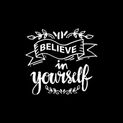 Believe in yourself. hand lettering calligraphy. Quote motivation.
