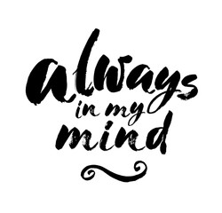 Hand drawn typography lettering phrase Always in my mind isolated on the white background. Fun calligraphy for typography greeting and invitation card or t-shirt print design. Vector