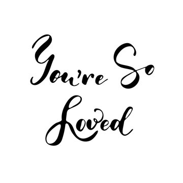 You are so loved - freehand ink inspirational romantic quote