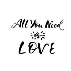 All you need is love - freehand ink inspirational romantic quote