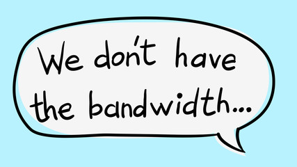 "Business Buzzword: ""We don't have the bandwidth"" - vector handwritten phrase"