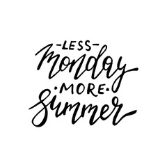 Less monday more Summer - ink freehand lettering