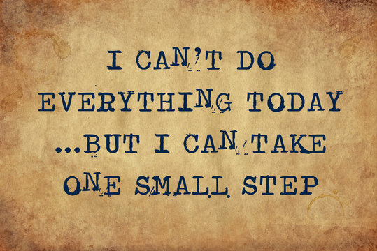 Inspiring motivation quote of I can't do everything today but I can take one small step with typewriter text. Distressed Old Paper with Typing image.