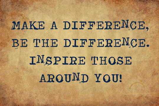 Inspiring motivation quote of make a difference. be the difference. inspire those around you with typewriter text. Distressed Old Paper with Typing image.