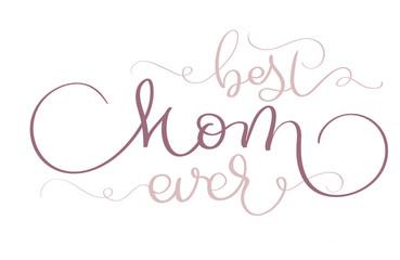 Best Mom ever vector vintage text on white background. Calligraphy lettering illustration EPS10