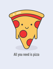 All you need is pizza - Vector flat illustration