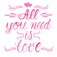"""Vector watercolor lettering """" all you need is love """" isolated on white. Card with wishes"""