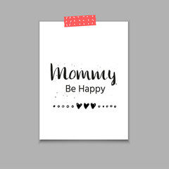 Mommy be happy - hand drawn calligraphy sticker