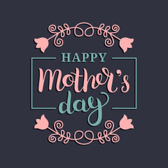 Happy Mothers Day greeting card vector illustration. Hand lettering calligraphy holiday background in floral frame.
