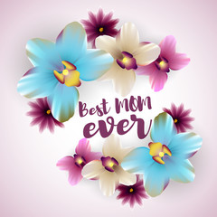 Greetings, Happy mothers day. Spring banner best mom ever. Nature vector illustration lettering. Floral tropical background. Beautiful colored realistic orchids.