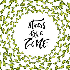 Stress free zone. Hand lettering calligraphy. Inspirational phrase. Vector illustration for print design