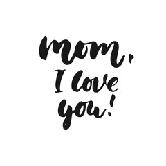 Mom, I love you - hand drawn lettering phrase for Mother's Day isolated on the white background. Fun brush ink inscription for photo overlays, greeting card or t-shirt print, poster design.