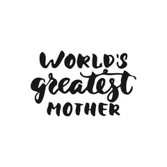 World's greatest mother - hand drawn lettering phrase isolated on the white background. Fun brush ink inscription for photo overlays, greeting card or t-shirt print, poster design.