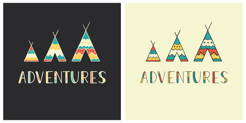 Adventures - hand drawn lettering in ethnic style with wigwam icons. Set of outdoor vector illustration for cards, logos, emblems, posters, prints or t-shirts.