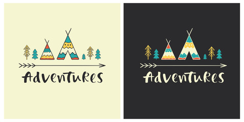 Adventures - hand drawn lettering with ethnic elements: wigwams, trees and arrow. Set of outdoor vector illustration for cards, posters, prints or t-shirts.