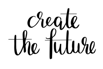 Create the future. Handwritten black text isolated on white background, vector. Each word is on the separate layer