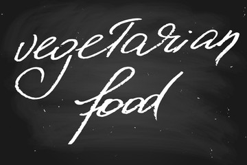 Vegetarian food. Handwritten text, chalk on a blackboard, vector. Each word is on the separate layer