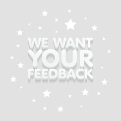 We want your feedback 3d text in gray background vector illustration