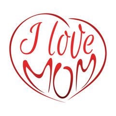 I love mom. Lettering card. Mothers Day design. Vector illustration isolated on white background