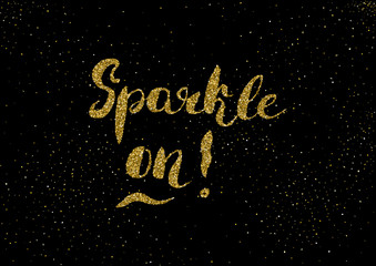Sparkle on - hand painted modern ink calligraphy, gold glitter
