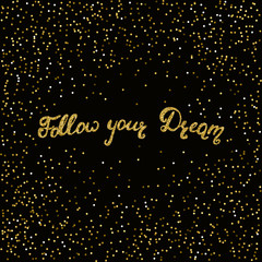 Follow your dream -  hand painted ink brush pen modern calligraphy