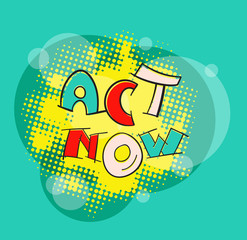 ACT NOW pop art vector
