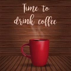 A cup of coffee on wood background. Time to drink coffee. Vector illustrations with realistic cup