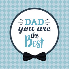 you are the best dad greeting festive card vector illustration