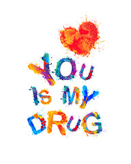 You is my drug