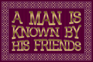 Man Is Known By His Friends. English saying.
