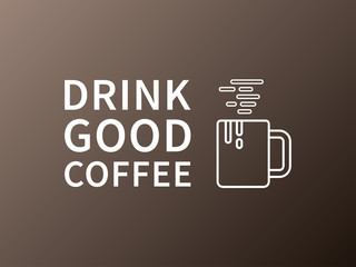 Drink good coffee. Decorative banner (label) with font lettering isolated on white background. Vector typography concept graphic design illustration for print, poster, greeting card, wall decor.