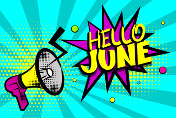 Advertising message megaphone, bullhorn HELLO JUNE. Comics book summer text balloon. Bubble season speech phrase. Cartoon font label. Sounds vector halftone sunbeam radial illustration background.